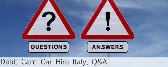 Debit Card Car Hire Italy Q&A
