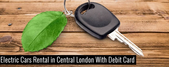 Electric Cars Rental in Central London With Debit Card